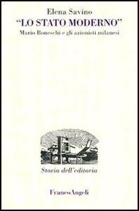 Libro Lo Stato Moderno. Mario Boneschi e gli azionisti milanesi Elena Savino