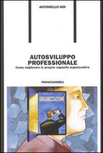 Libro Autosviluppo professionale. Come migliorare le proprie capacità organizzative Antonello Goi
