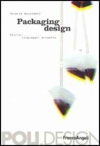 Foto Cover di Packaging design. Storia, linguaggi, progetto, Libro di Valeria Bucchetti, edito da Franco Angeli