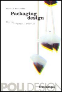 Libro Packaging design. Storia, linguaggi, progetto Valeria Bucchetti