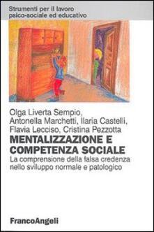 Mentalizzazione e competenza sociale. La comprensione della falsa credenza nello sviluppo normale e patologico - copertina