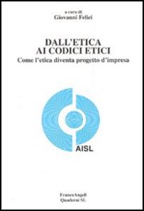 Libro Dall'etica ai codici etici. Come l'etica diventa progetto d'impresa