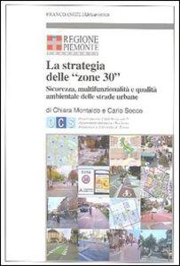Foto Cover di La strategia delle «zone 30». Sicurezza, multifunzionalità e qualità ambientale delle strade urbane, Libro di  edito da Franco Angeli