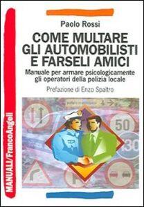 Come multare gli automobilisti e farseli amici. Manuale per armare psicologicamente gli operatori della polizia locale