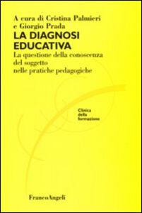Foto Cover di La diagnosi educativa. La questione della conoscenza del soggetto nelle pratiche pedagogiche, Libro di  edito da Franco Angeli