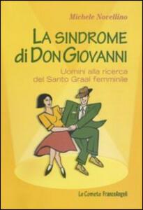 Libro La sindrome di Don Giovanni. Uomini alla ricerca del Santo Graal femminile Michele Novellino