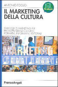 Il marketing della cultura. Strategia di marketing per profotti-servizi culturali, formativi, informativi, editoriali