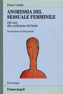 Foto Cover di Anoressia del sessuale femminile. Dal caos alla costituzione del limite, Libro di Paolo Cotrufo, edito da Franco Angeli