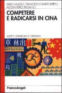 Competere e radicarsi in Cina. Aspetti strategici e operativi