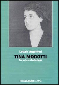 Tina Modotti. Fra arte e rivoluzione