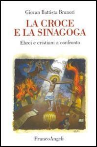 La croce e la sinagoga. Ebrei e cristiani a confronto