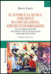 Image of Il teatro e la musica: strumenti di comunicazione, strumenti di formazione. Con un'indagine della CRUI sulle attività culturali extracurriculari svolte...