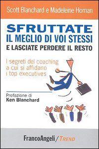 Sfruttate il meglio di voi stessi e lasciate perdere il resto. I segreti del coaching a cui si affidano i top executives