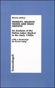 Libro Mobility, relative wages and wage growth. An analysis of the Italian labor market in early 1980s Monica Galizzi