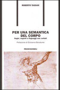 Libro Per una semantica del corpo. Segni, segnali e linguaggi non verbali Roberto Tassan