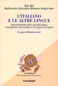 L' italiano e le altre lingue. Apprendimento della seconda lingua e bilinguismo dei bambini e dei ragazzi immigrati