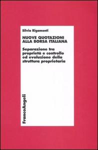 Libro Nuove quotazioni alla borsa italiana. Separazione tra proprietà e controllo ed evoluzione della struttura proprietaria Silvia Rigamonti