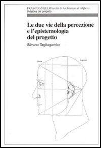 Le due vie della percezione e l'epistemologia del progetto