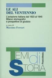 Le ali del ventennio. L'aviazione italiana dal 1923 al 1945. Bilanci storiografici e prospettive di giudizio