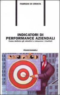 Indicatori di performance aziendali. Come definire gli obiettivi e misurare i risultati