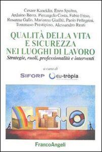 Libro Qualità della vita e sicurezza nei luoghi di lavoro. Strategie, ruoli, professionalità e interventi