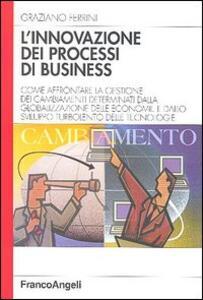 L' innovazione dei processi di business. Come affrontare la gestione dei cambiamenti determinati dalla globalizzazione delle economie e dallo sviluppo turbolento... - Graziano Ferrini - copertina