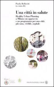 Libro Una città in salute. Healthy urban planning a Milano: un approccio e un programma per una città più sana, vivibile, ospitale