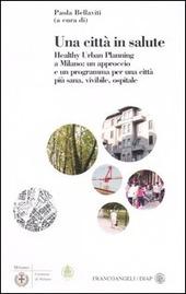 Una città in salute. Healthy urban planning a Milano: un approccio e un programma per una città più sana, vivibile, ospitale