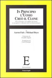 Libro In principio l'uomo creò il clone. Uno scienziato e un rabbino discutono le incognite (e i dilemmi) dell'era biotecnologica Aaron Fait , Michael Beyo