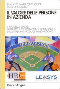 Libro Il valore delle persone in azienda. Il modello Leasys: quando il miglioramento continuo delle persone produce innovazione Emiliano M. Cappuccitti , Ugo De Carolis