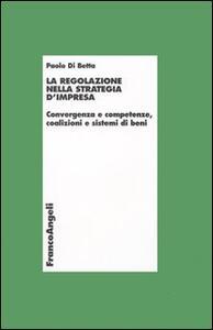 La regolazione nella strategia d'impresa. Convergenza e competenze, coalizioni e sistemi di beni