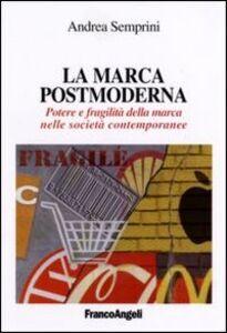 Foto Cover di La marca postmoderna. Potere e fragilità della marca nelle società contemporanee, Libro di Andrea Semprini, edito da Franco Angeli