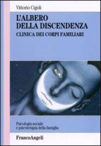 Libro L' albero della discendenza. Clinica dei corpi familiari Vittorio Cigoli