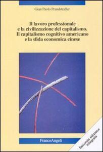 Il lavoro professionale e la civilizzazione del capitalismo. Il capitalismo cognitivo americano e la sfida economica cinese. Nuove strategie