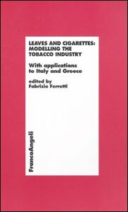 Libro Leaves and cigarettes: modelling the tobacco industry. With applications to Italy and Greece