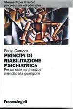 Principi di riabilitazione psichiatrica. Per un sistema di servizi orientato alla guarigione