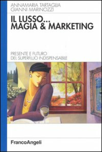 Libro Il lusso... magia e marketing. Presente e futuro del superfluo indispensabile Annamaria Tartaglia , Gianni Marinozzi