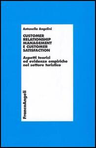 Customer relationship management e customer satisfaction. Aspetti teorici ed evidenze empiriche nel settore turistico