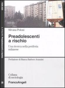 Libro Preadolescenti a rischio. Una ricerca nella periferia milanese Silvana Poloni