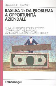 Libro Basilea 2: da problema a opportunità aziendale. Come affrontare con successo i cambiamenti nel rapporto banca-impresa con il Gambel Rating Edoardo L. Gambel