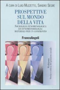 Libro Prospettive sul mondo della vita. Sociologia fenomenologica ed etnometodologia: materiali per un confronto