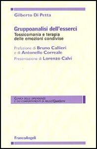 Libro Gruppoanalisi dell'esserci. Tossicomania e terapia delle emozioni condivise Gilberto Di Petta