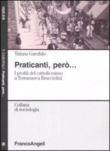 Foto Cover di Praticanti, però. I profili del cattolicesimo a Terranuova Bracciolini, Libro di Tiziana Garofalo, edito da Franco Angeli