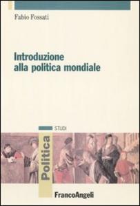 Libro Introduzione alla politica mondiale Fabio Fossati