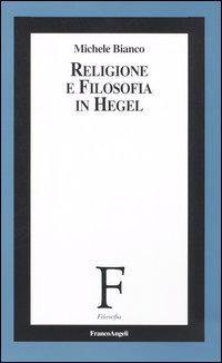 Religione e filosofia in Hegel - Bianco Michele - wuz.it
