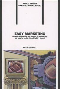 Libro Easy marketing. Un metodo facile per capire il marketing ed usarlo nella vita di tutti i giorni Paolo Regina , Gaetano Finocchiaro