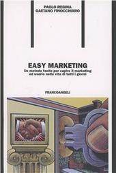 Easy marketing. Un metodo facile per capire il marketing ed usarlo nella vita di tutti i giorni