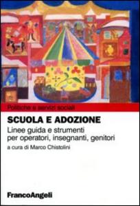 Libro Scuola e adozione. Linee guida e strumenti per operatori, insegnanti, genitori