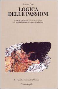 Foto Cover di Logica delle passioni, Libro di Roland Gori, edito da Franco Angeli