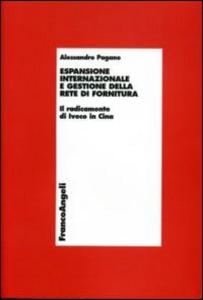 Libro Espansione internazionale e gestione della rete di fornitura. Il radicamento di Iveco in Cina Alessandro Pagano
